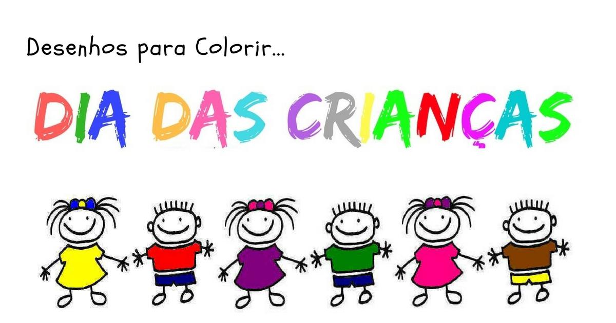 Desenhos Dia Das Criancas Para Imprimir E Colorir Atividades
