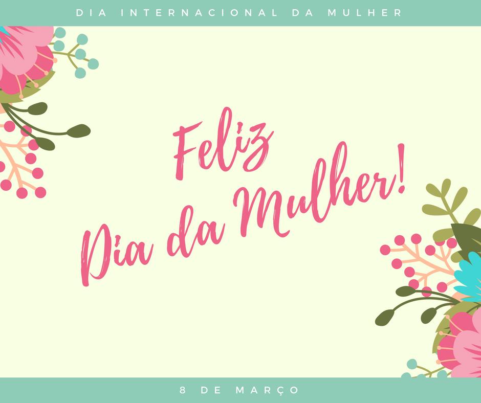 Cartão Dia da Mulher – 8 de Março – Dia Internacional da Mulher