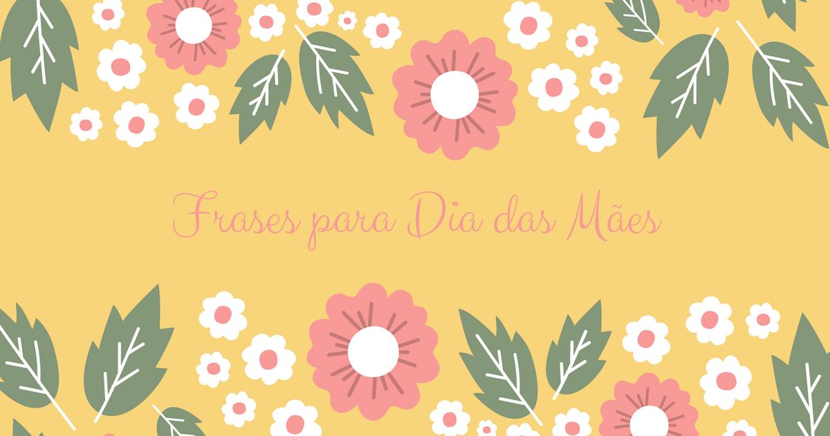 Frases Dia Das Mães Mensagens Curtas Para Seu Cartão