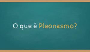 O que é Pleonasmo