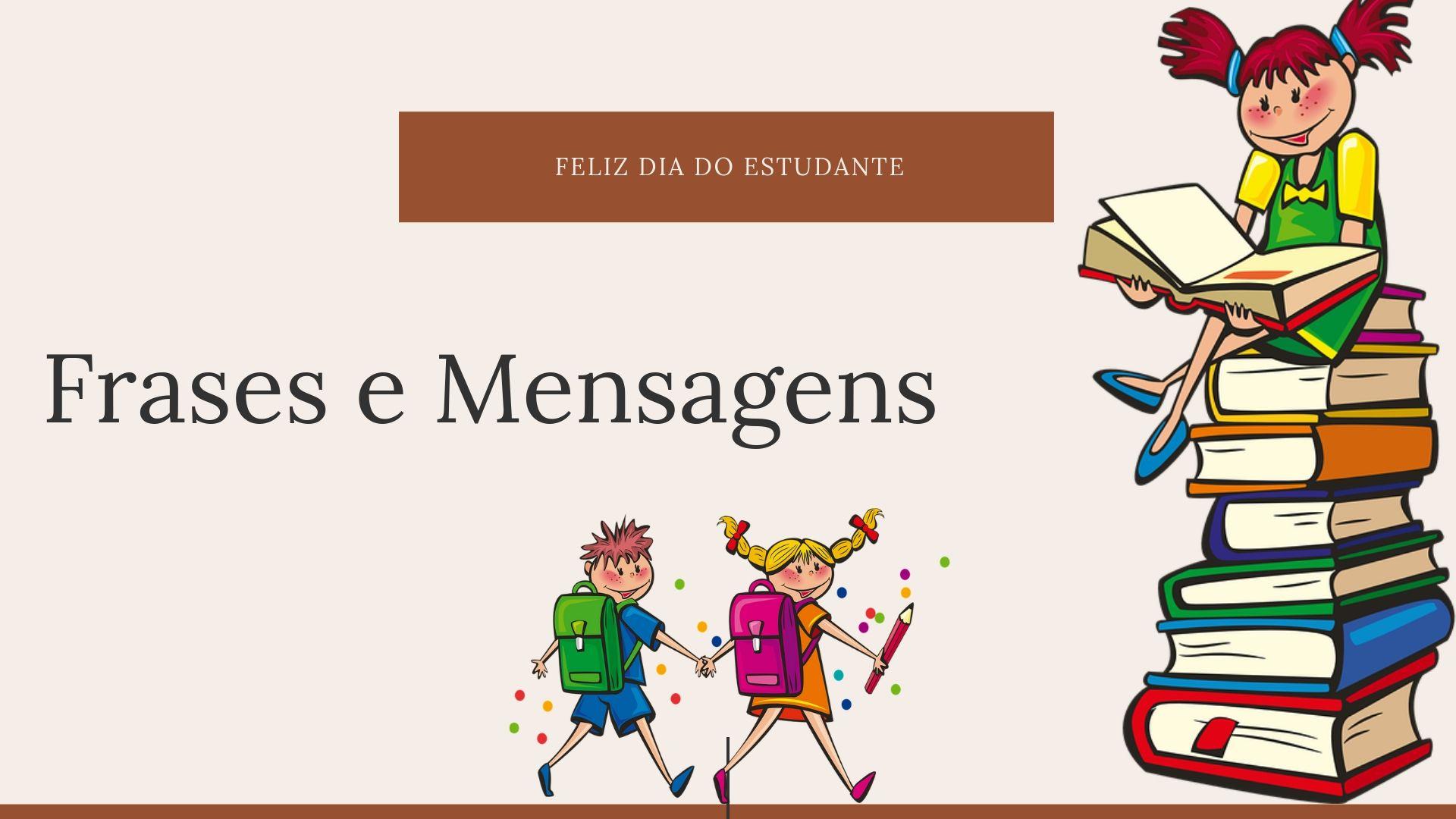 Frases Dia Do Estudante Mensagens E Textos Para Homenagem