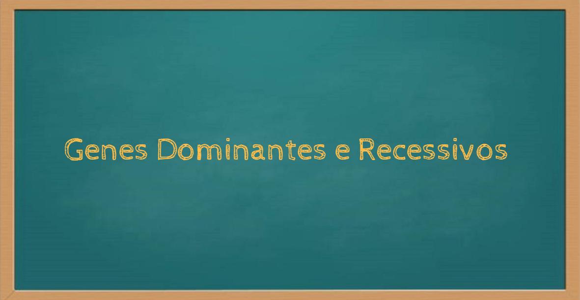Genes Dominantes e Recessivos